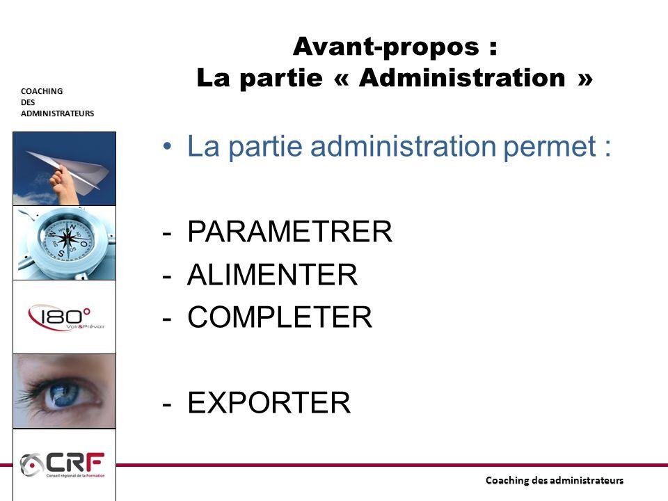 COACHINGDESADMINISTRATEURS Coaching des administrateurs Avant-propos : La partie « Administration » La partie administration permet : -PARAMETRER -ALI