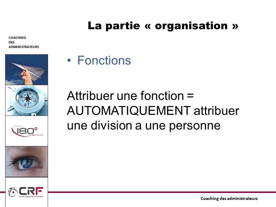 COACHINGDESADMINISTRATEURS Coaching des administrateurs La partie « organisation » Fonctions Attribuer une fonction = AUTOMATIQUEMENT attribuer une di