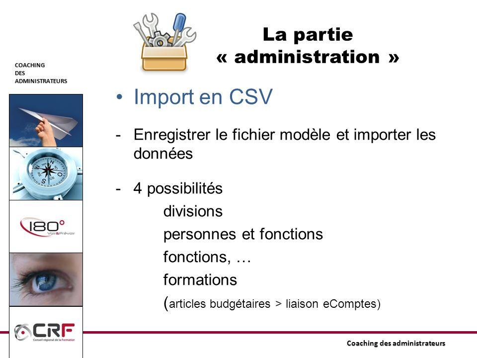 COACHINGDESADMINISTRATEURS Coaching des administrateurs Import en CSV -Enregistrer le fichier modèle et importer les données -4 possibilités divisions