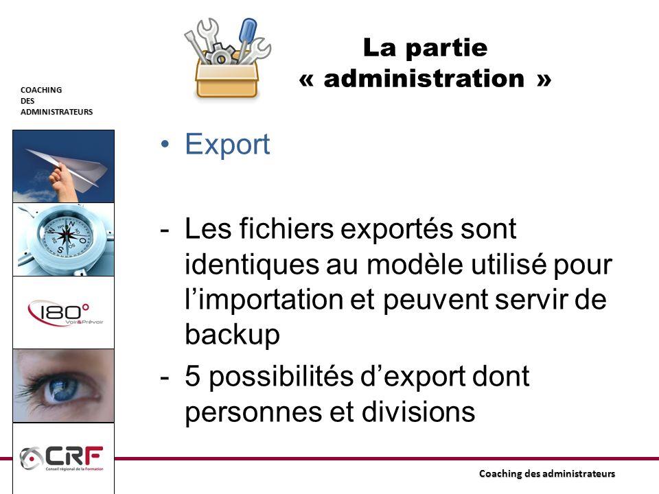 COACHINGDESADMINISTRATEURS Coaching des administrateurs Export -Les fichiers exportés sont identiques au modèle utilisé pour limportation et peuvent s