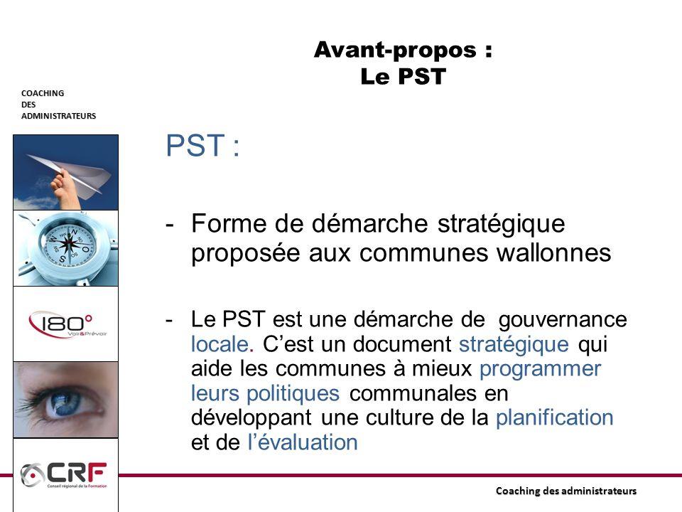 COACHINGDESADMINISTRATEURS Coaching des administrateurs Avant-propos : Le PST PST : -Forme de démarche stratégique proposée aux communes wallonnes -Le