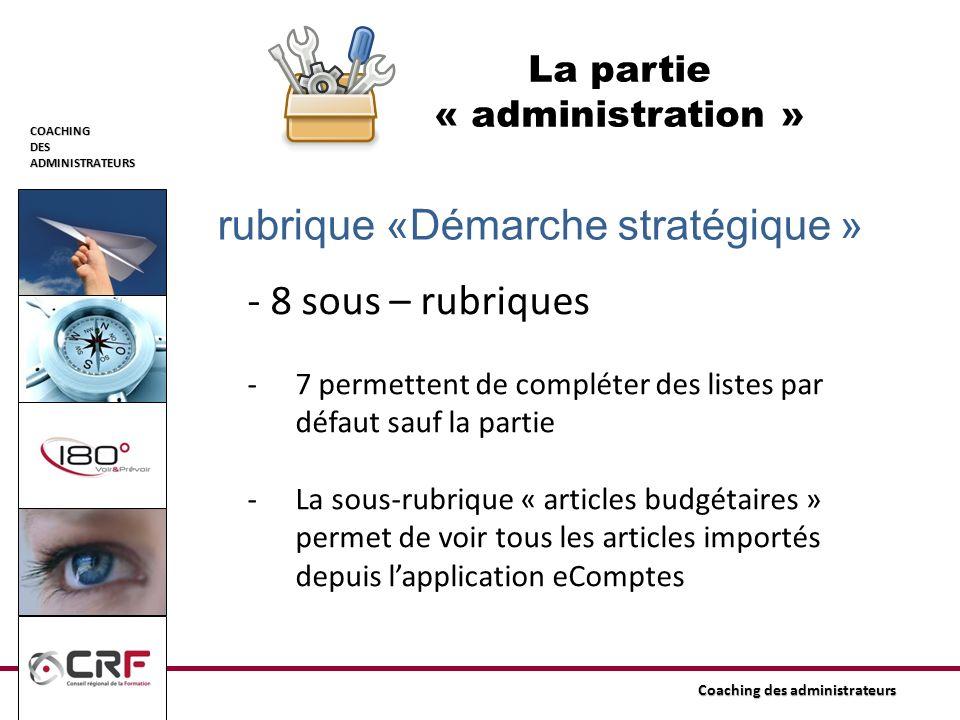 COACHINGDESADMINISTRATEURS Coaching des administrateurs La partie « administration » rubrique «Démarche stratégique » - 8 sous – rubriques -7 permette