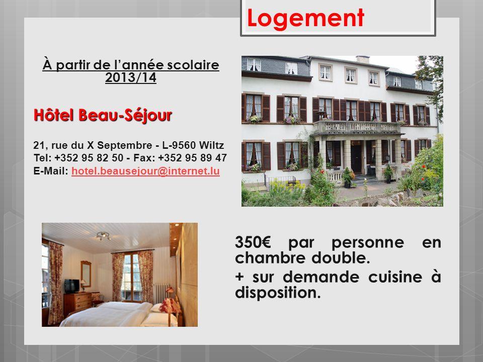 Logement 350 par personne en chambre double. + sur demande cuisine à disposition. À partir de lannée scolaire 2013/14 Hôtel Beau-Séjour 21, rue du X S