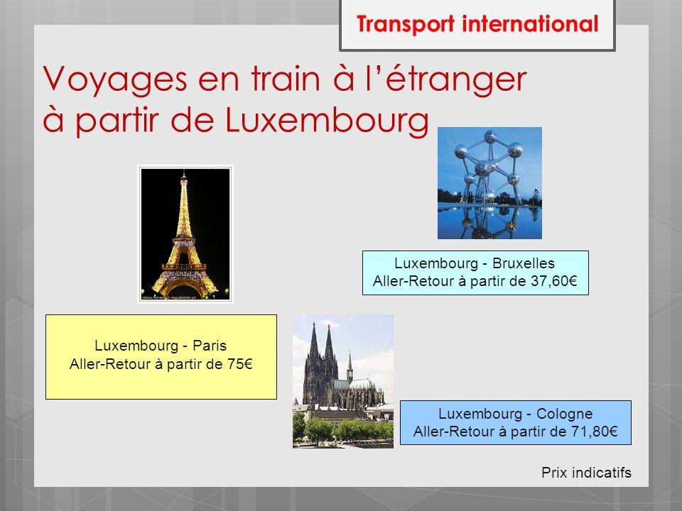 Voyages en train à létranger à partir de Luxembourg Transport international Lu Luxembourg - Paris Aller-Retour à partir de 75 Luxembourg - Bruxelles A
