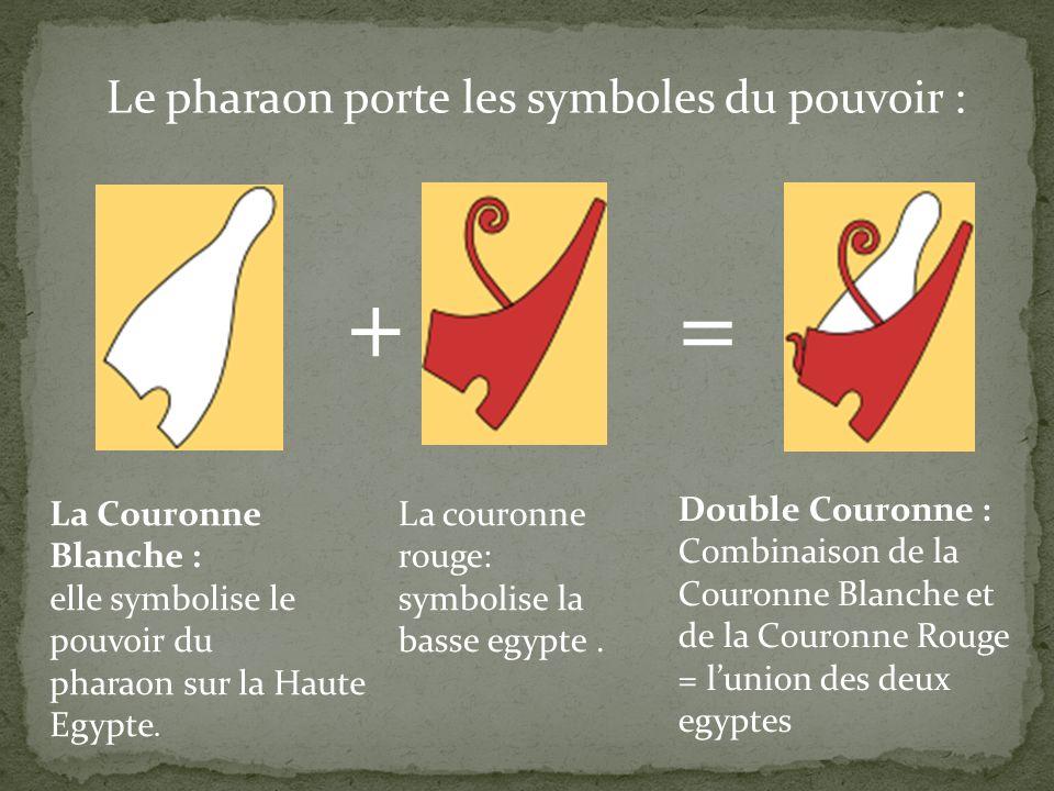 Le pharaon porte les symboles du pouvoir : La Couronne Blanche : elle symbolise le pouvoir du pharaon sur la Haute Egypte. + = La couronne rouge: symb
