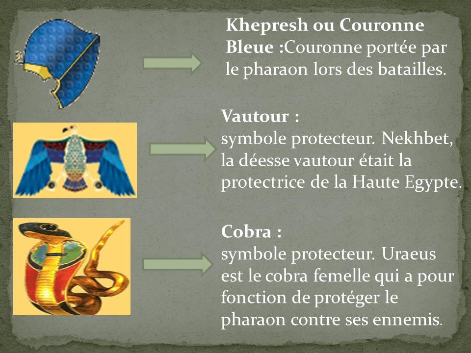 Khepresh ou Couronne Bleue :Couronne portée par le pharaon lors des batailles. Vautour : symbole protecteur. Nekhbet, la déesse vautour était la prote