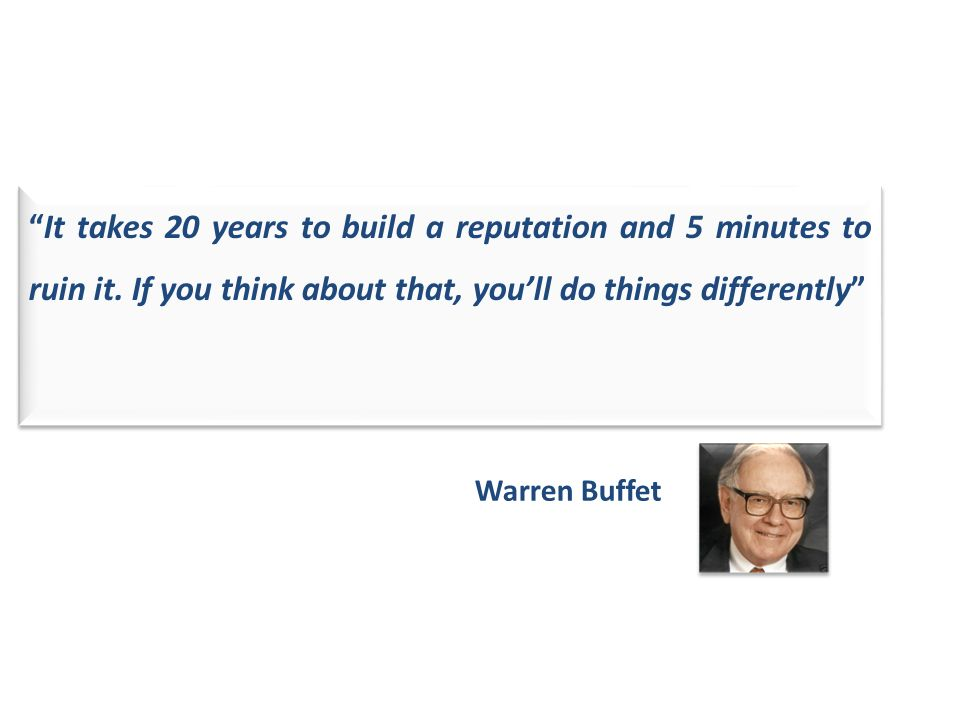 It takes 20 years to build a reputation and 5 minutes to ruin it. If you think about that, youll do things differently It takes 20 years to build a re