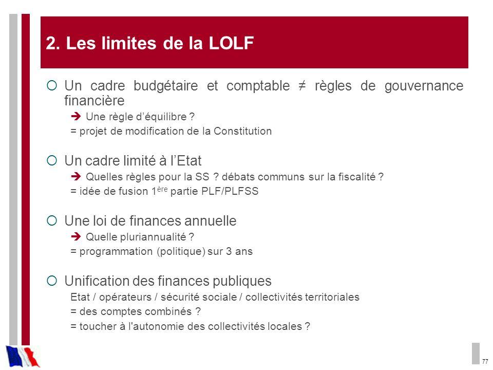 77 2. Les limites de la LOLF Un cadre budgétaire et comptable règles de gouvernance financière Une règle déquilibre ? = projet de modification de la C