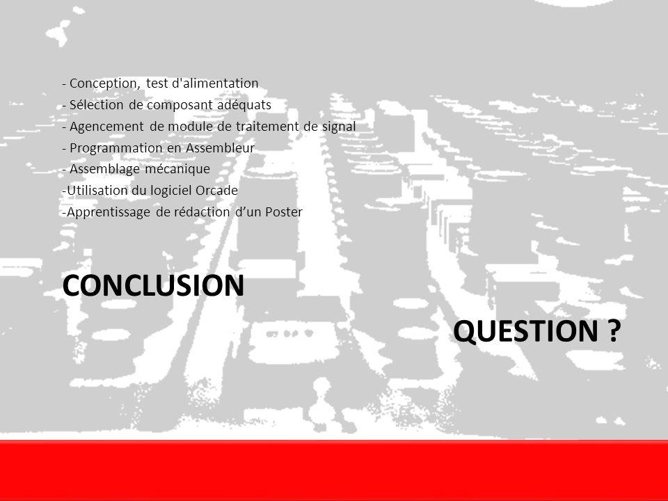 CONCLUSION - Conception, test d'alimentation - Sélection de composant adéquats - Agencement de module de traitement de signal - Programmation en Assem