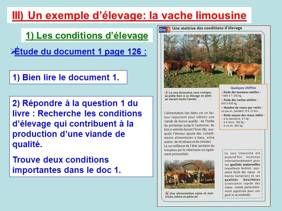 III) Un exemple délevage: la vache limousine Étude du document 1 page 126 : 1) Bien lire le document 1. 2) Répondre à la question 1 du livre : Recherc