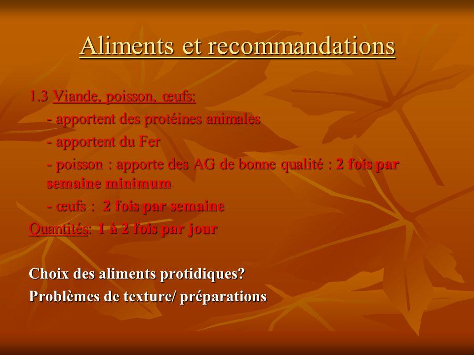 Aliments et recommandations 1.3 Viande, poisson, œufs: - apportent des protéines animales - apportent du Fer - poisson : apporte des AG de bonne quali