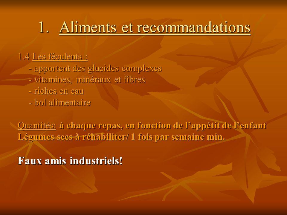 1.Aliments et recommandations 1.4 Les féculents : - apportent des glucides complexes - vitamines, minéraux et fibres - riches en eau - bol alimentaire