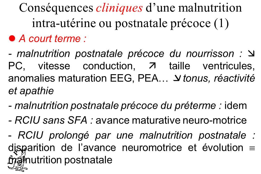 Conséquences cliniques dune malnutrition intra-utérine ou postnatale précoce (1) A court terme : - malnutrition postnatale précoce du nourrisson : PC,