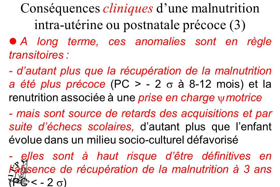 Conséquences cliniques dune malnutrition intra-utérine ou postnatale précoce (3) A long terme, ces anomalies sont en règle transitoires : - dautant pl