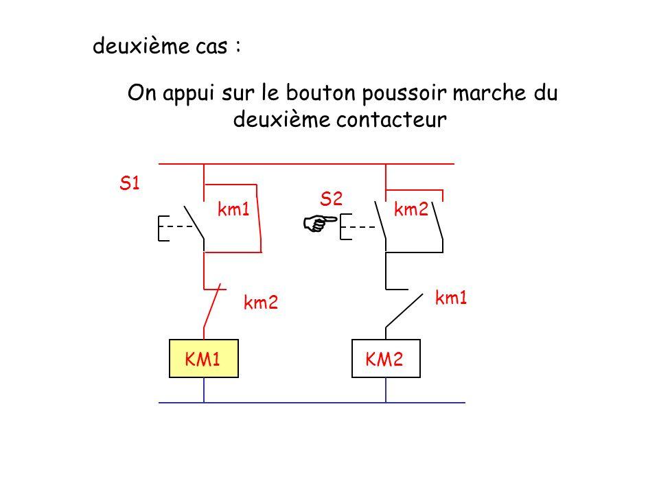 S2 S1 km2km1 km2 KM1KM2 deuxième cas : On appui sur le bouton poussoir marche du deuxième contacteur