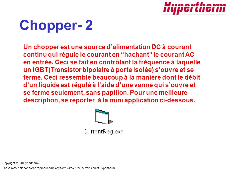 Copyright, 2000 Hypertherm. These materials cannot be reproduced in any form without the permission of Hypertherm. Chopper- 2 Un chopper est une sourc