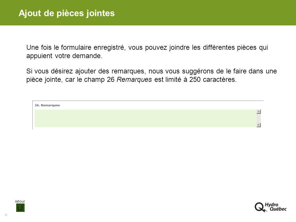 10 Ajout de pièces jointes Une fois le formulaire enregistré, vous pouvez joindre les différentes pièces qui appuient votre demande. Si vous désirez a