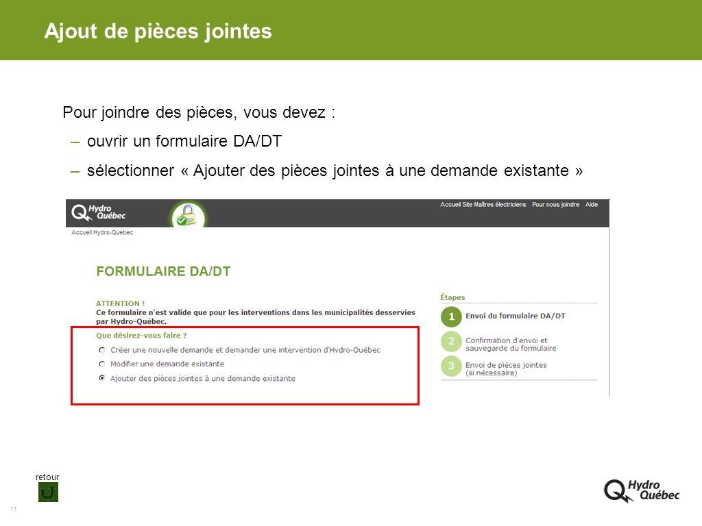 11 Ajout de pièces jointes Pour joindre des pièces, vous devez : –ouvrir un formulaire DA/DT –sélectionner « Ajouter des pièces jointes à une demande