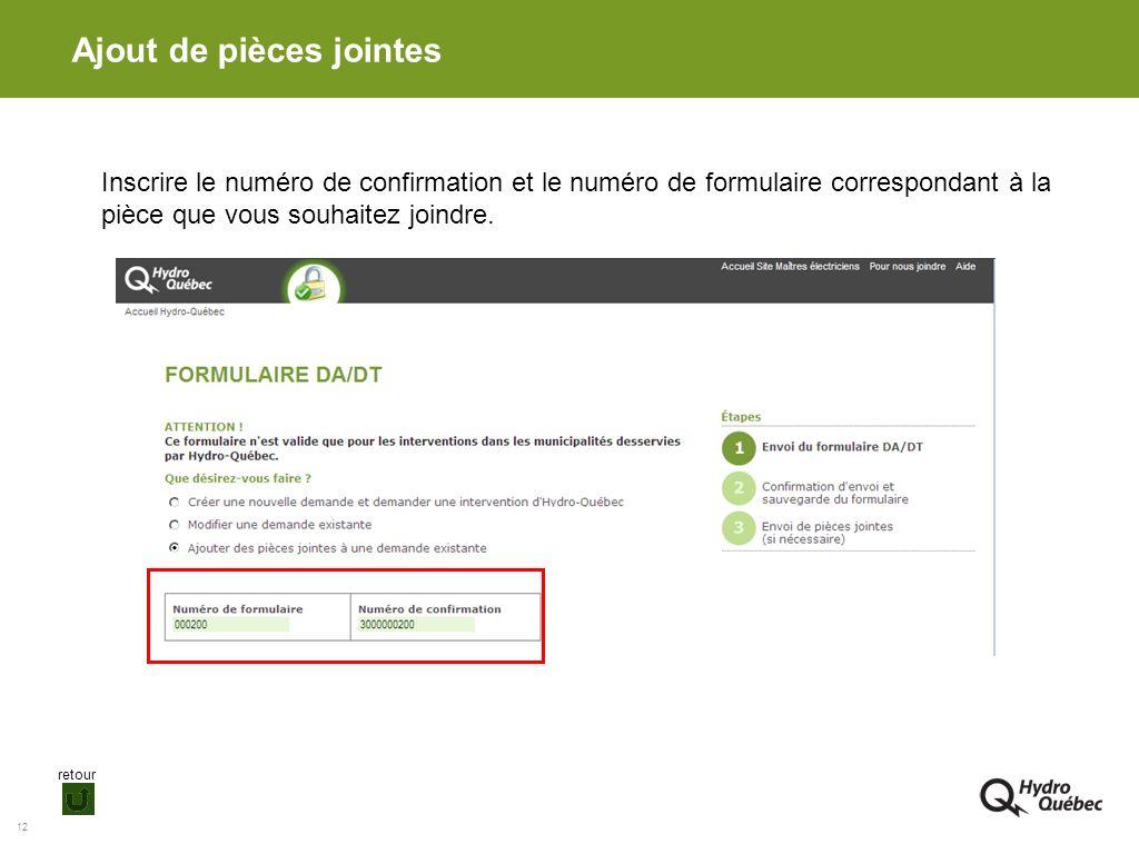 12 Ajout de pièces jointes Inscrire le numéro de confirmation et le numéro de formulaire correspondant à la pièce que vous souhaitez joindre. retour