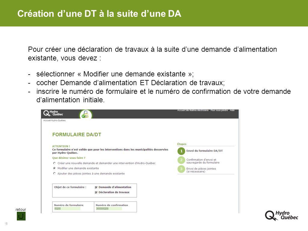 15 Création dune DT à la suite dune DA Pour créer une déclaration de travaux à la suite dune demande dalimentation existante, vous devez : -sélectionn
