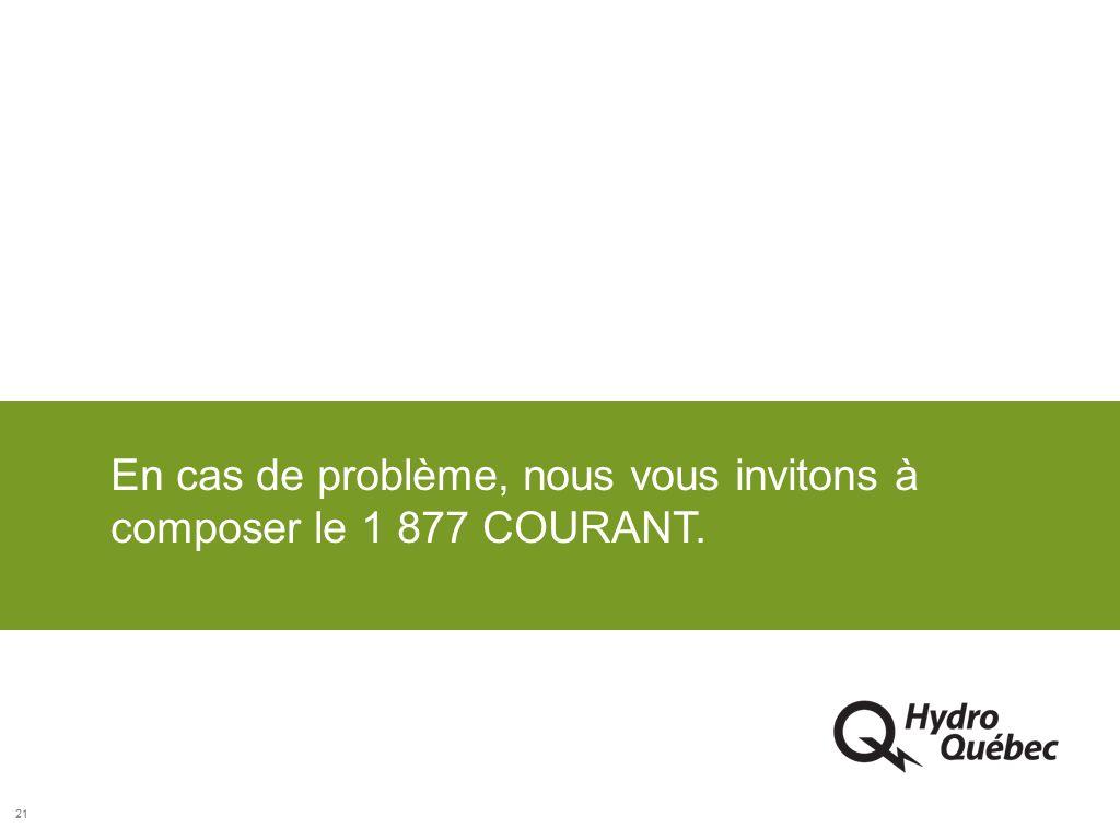 21 En cas de problème, nous vous invitons à composer le 1 877 COURANT.