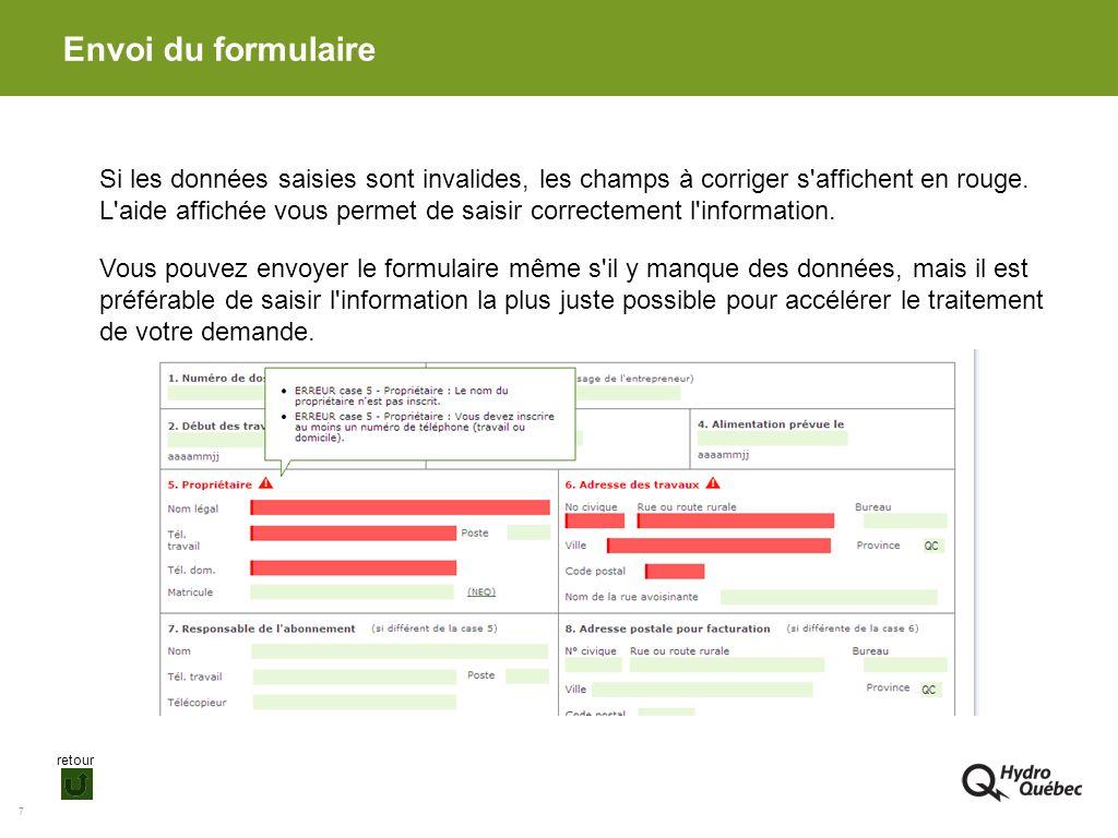 7 Envoi du formulaire Si les données saisies sont invalides, les champs à corriger s'affichent en rouge. L'aide affichée vous permet de saisir correct
