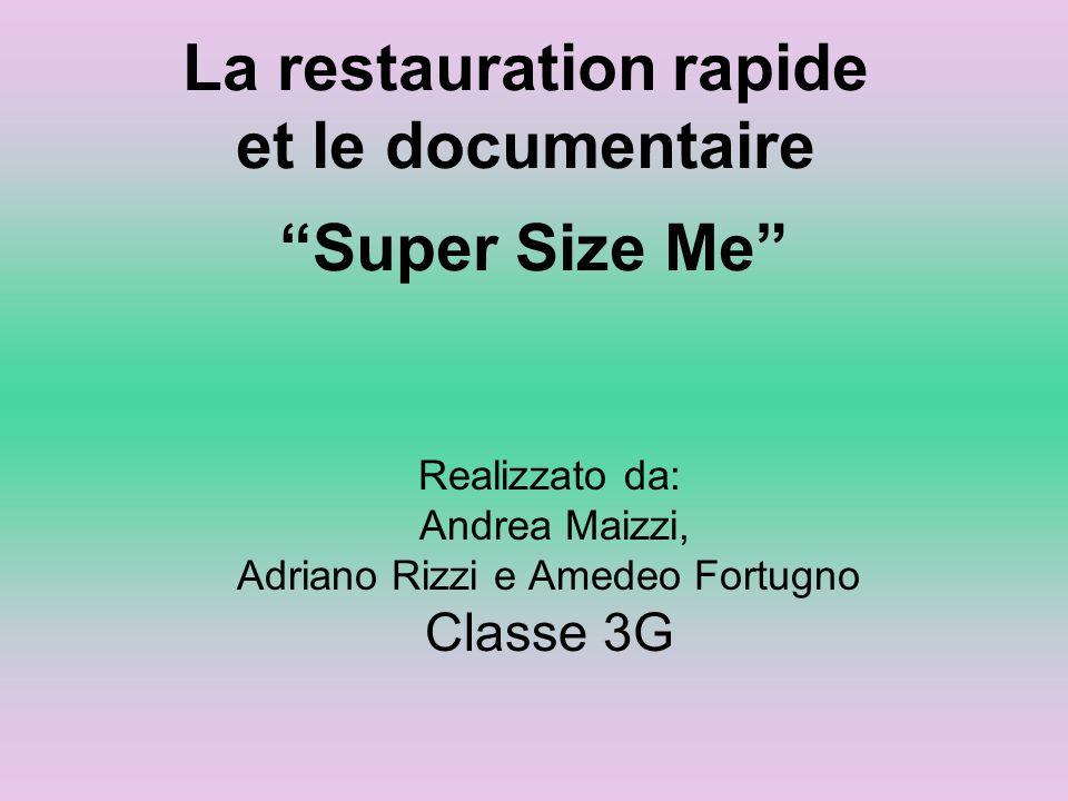 La restauration rapide et le documentaire Super Size Me Realizzato da: Andrea Maizzi, Adriano Rizzi e Amedeo Fortugno Classe 3G