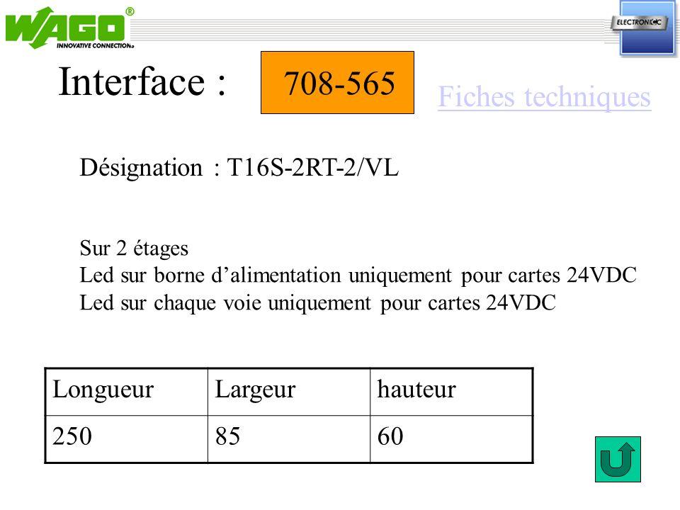 708-565 Désignation : T16S-2RT-2/VL Interface : Sur 2 étages Led sur borne dalimentation uniquement pour cartes 24VDC Led sur chaque voie uniquement p