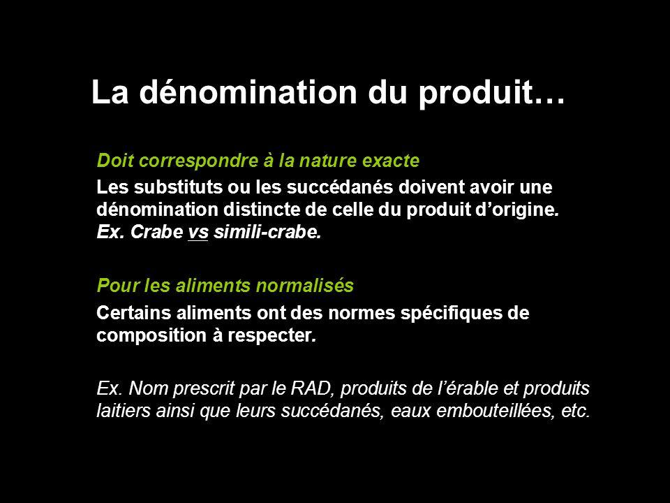 La dénomination du produit… Doit correspondre à la nature exacte Les substituts ou les succédanés doivent avoir une dénomination distincte de celle du