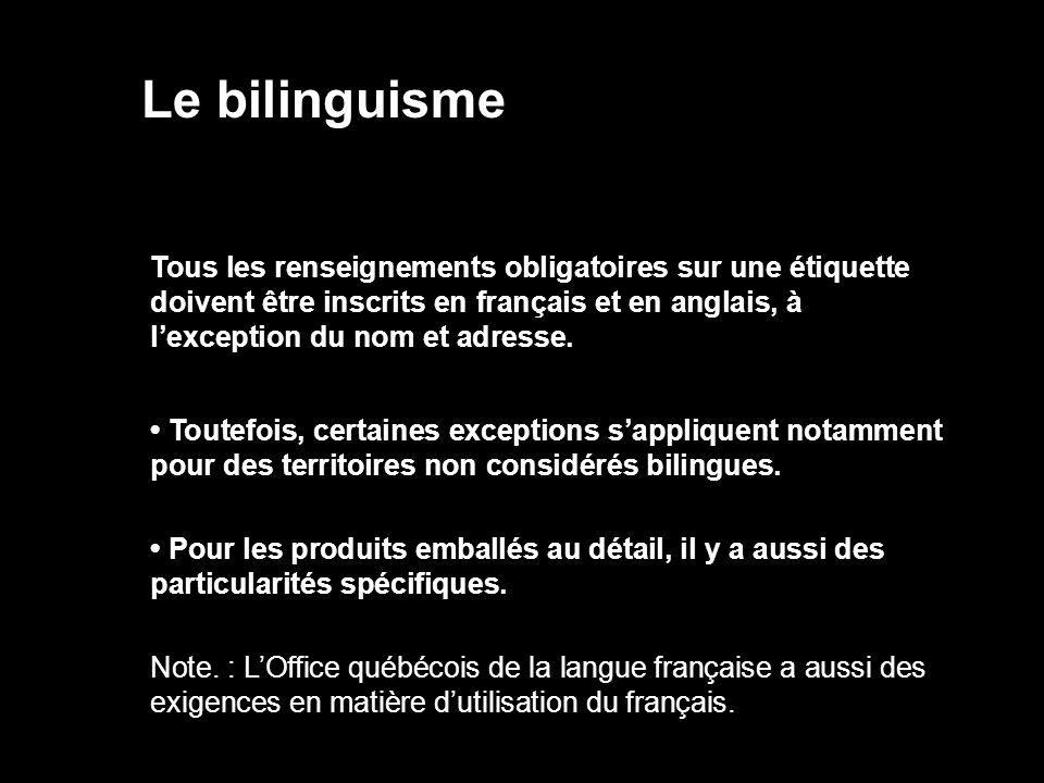 Le bilinguisme Tous les renseignements obligatoires sur une étiquette doivent être inscrits en français et en anglais, à lexception du nom et adresse.