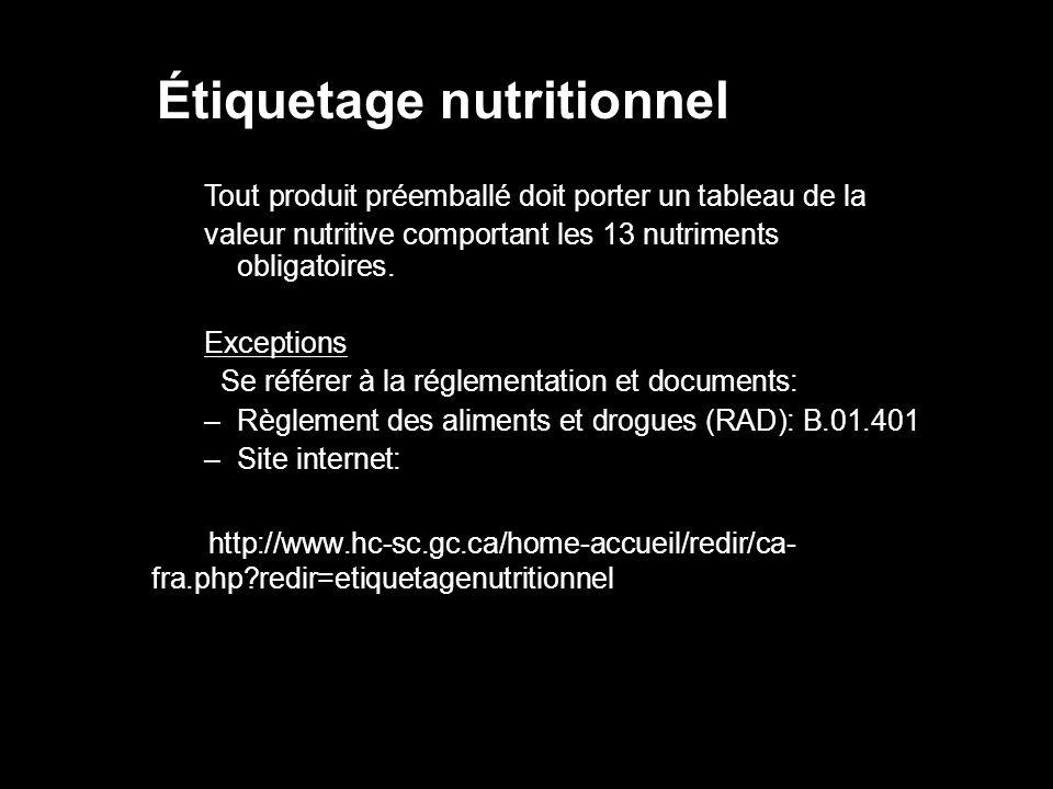 Étiquetage nutritionnel Tout produit préemballé doit porter un tableau de la valeur nutritive comportant les 13 nutriments obligatoires. Exceptions Se