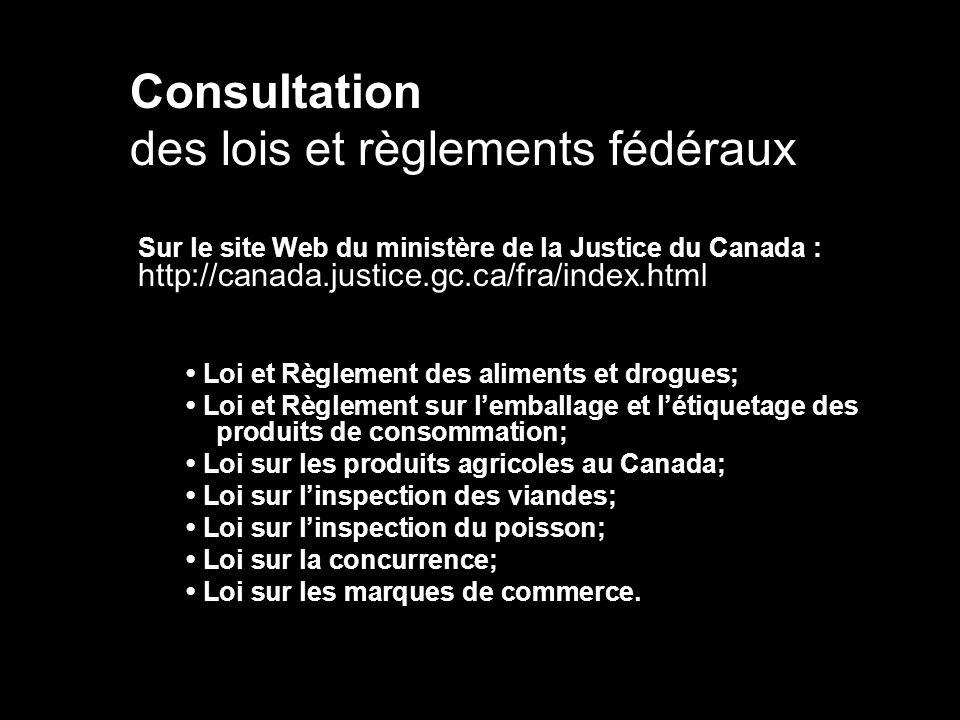 Consultation des lois et règlements fédéraux Sur le site Web du ministère de la Justice du Canada : http://canada.justice.gc.ca/fra/index.html Loi et