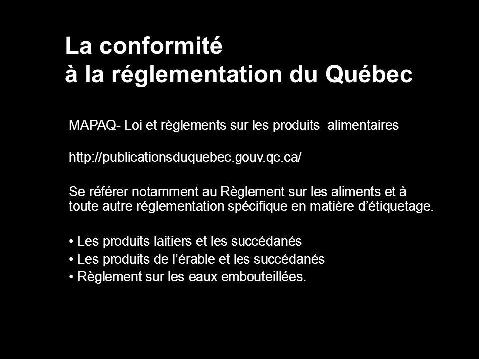 La conformité à la réglementation du Québec MAPAQ- Loi et règlements sur les produits alimentaires http://publicationsduquebec.gouv.qc.ca/ Se référer
