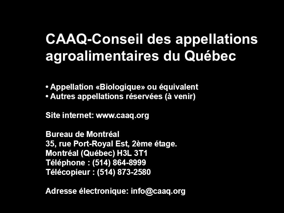 CAAQ-Conseil des appellations agroalimentaires du Québec Appellation «Biologique» ou équivalent Autres appellations réservées (à venir) Site internet:
