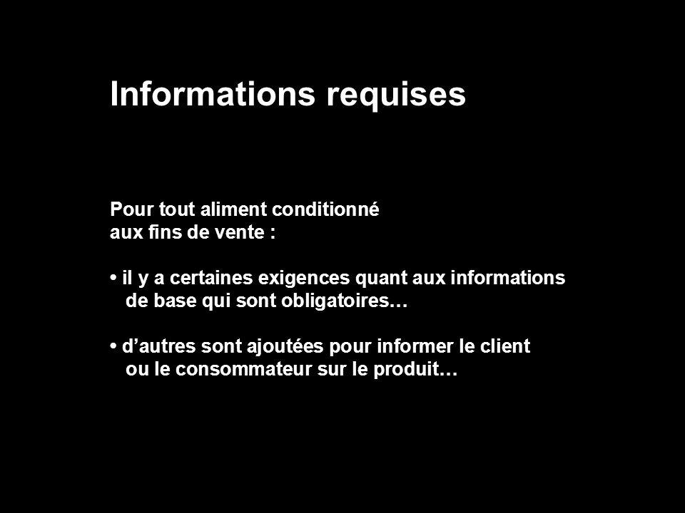 Informations requises Pour tout aliment conditionné aux fins de vente : il y a certaines exigences quant aux informations de base qui sont obligatoire