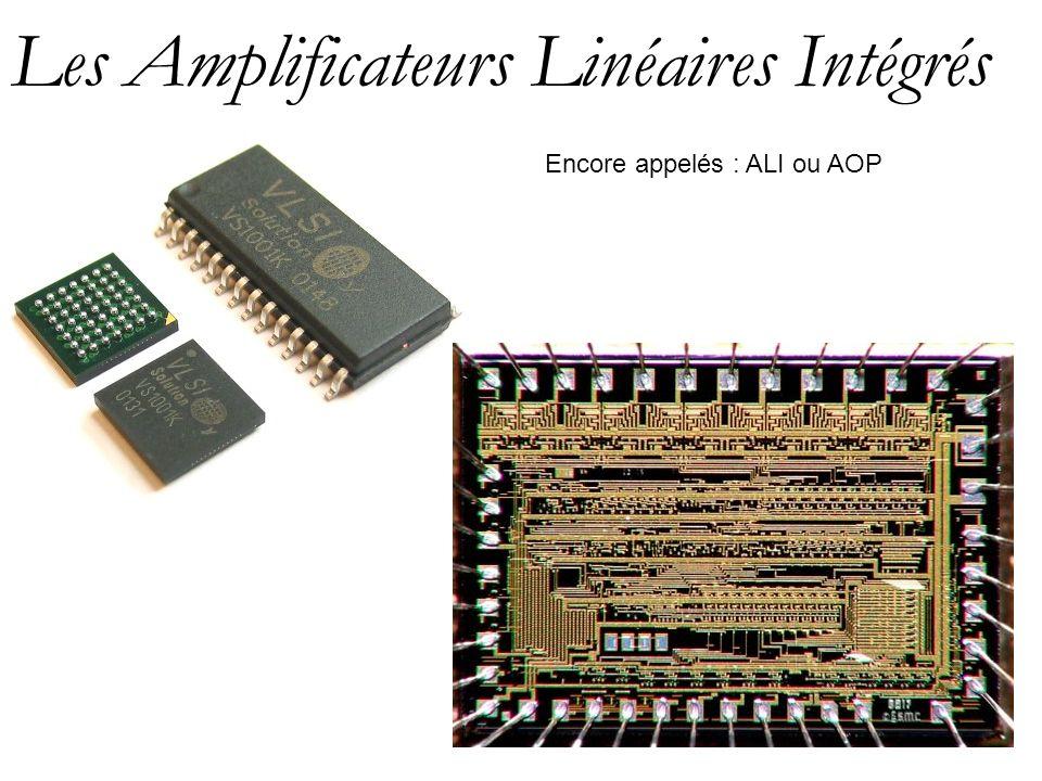 Les Amplificateurs Linéaires Intégrés Encore appelés : ALI ou AOP