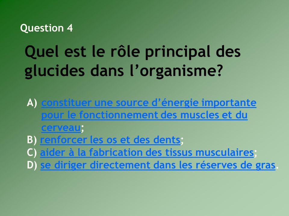 Quel est le rôle principal des glucides dans lorganisme? A)constituer une source dénergie importante pour le fonctionnement des muscles et du cerveau;