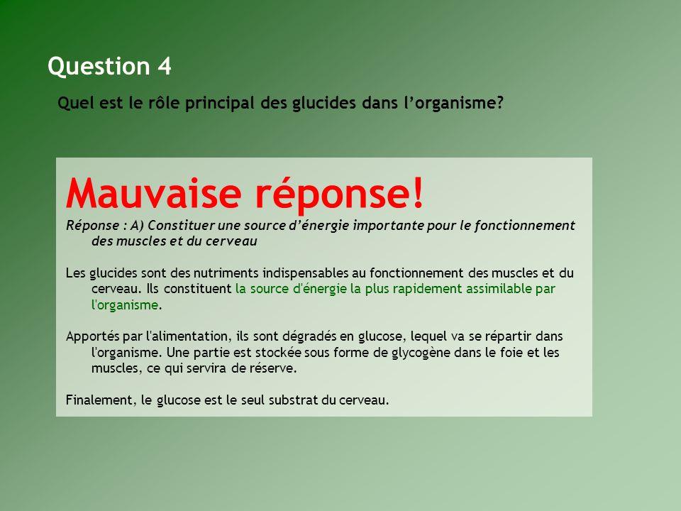 Quel est le rôle principal des glucides dans lorganisme? Question 4 Mauvaise réponse! Réponse : A) Constituer une source dénergie importante pour le f