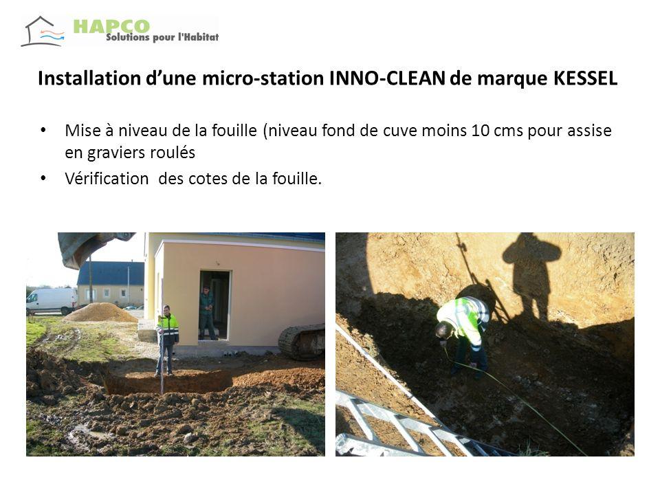 Installation dune micro-station INNO-CLEAN de marque KESSEL Préparation du fond de fouille ( environ 10 cms dépaisseur de graviers roulés ou équivalents) Mise à niveau du fond de fouille.