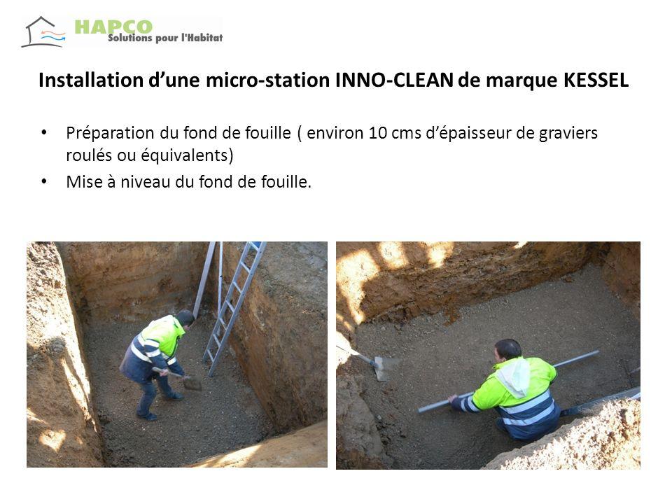 Installation dune micro-station INNO-CLEAN de marque KESSEL Mise en place de la micro-station ( poids réduit 300 kgs environ) Attention vérifier le sens dentrée et de sortie Positionnement au milieu de la fouille