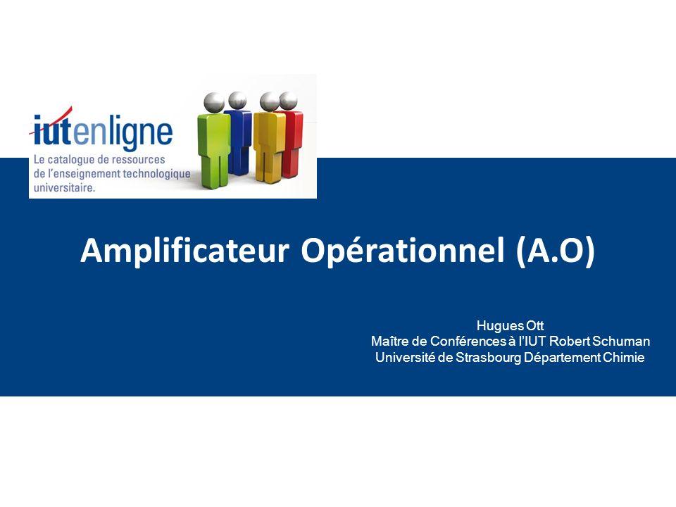 Amplificateur Opérationnel (A.O) Hugues Ott Maître de Conférences à lIUT Robert Schuman Université de Strasbourg Département Chimie