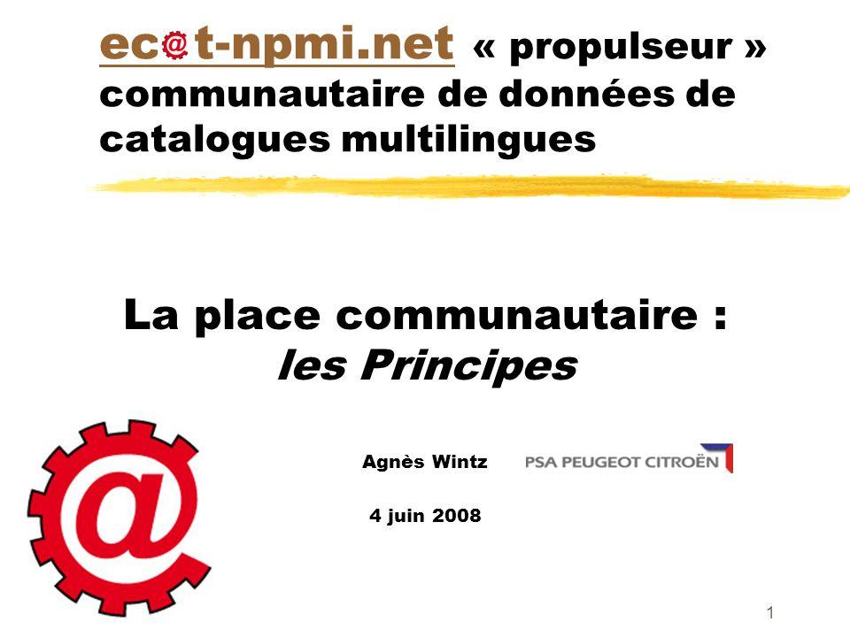 1 ec t-npmi.netec t-npmi.net « propulseur » communautaire de données de catalogues multilingues La place communautaire : les Principes Agnès Wintz 4 j
