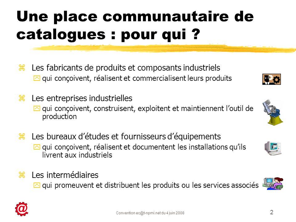 Convention ec@t-npmi.net du 4 juin 2008 2 Une place communautaire de catalogues : pour qui ? z Les fabricants de produits et composants industriels yq