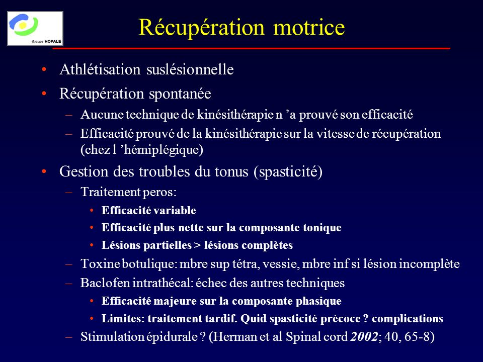 Récupération motrice Récupération spontanée –Aucune technique de kinésithérapie n a prouvé son efficacité –Efficacité prouvé de la kinésithérapie sur