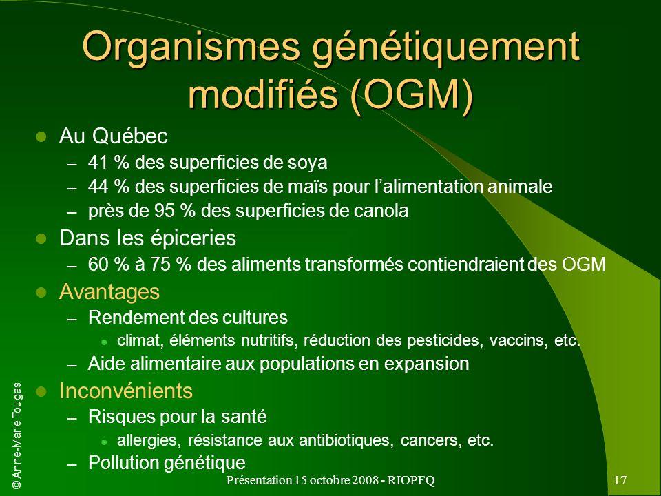 © Anne-Marie Tougas Présentation 15 octobre 2008 - RIOPFQ17 Organismes génétiquement modifiés (OGM) Au Québec – 41 % des superficies de soya – 44 % de
