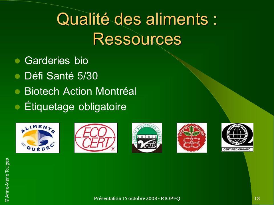 © Anne-Marie Tougas Présentation 15 octobre 2008 - RIOPFQ18 Qualité des aliments : Ressources Garderies bio Défi Santé 5/30 Biotech Action Montréal Ét