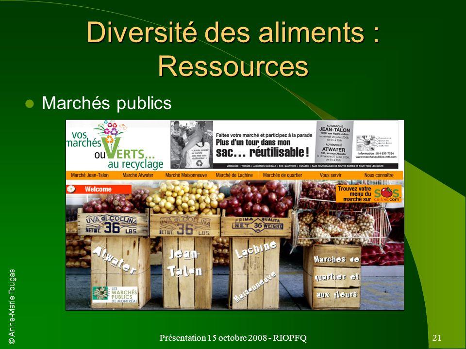 © Anne-Marie Tougas Présentation 15 octobre 2008 - RIOPFQ21 Diversité des aliments : Ressources Marchés publics
