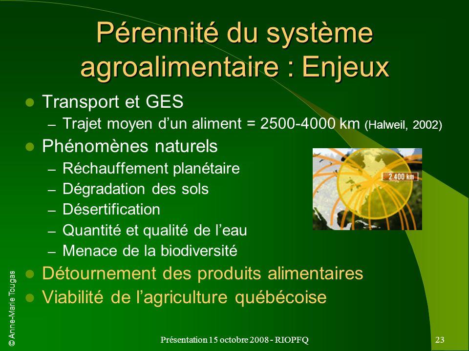 © Anne-Marie Tougas Présentation 15 octobre 2008 - RIOPFQ23 Pérennité du système agroalimentaire : Enjeux Transport et GES – Trajet moyen dun aliment