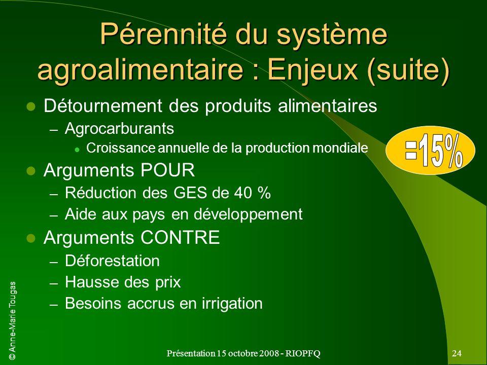 © Anne-Marie Tougas Présentation 15 octobre 2008 - RIOPFQ24 Pérennité du système agroalimentaire : Enjeux (suite) Détournement des produits alimentair