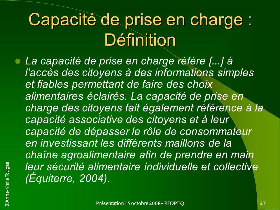 © Anne-Marie Tougas Présentation 15 octobre 2008 - RIOPFQ27 Capacité de prise en charge : Définition La capacité de prise en charge réfère [...] à lac
